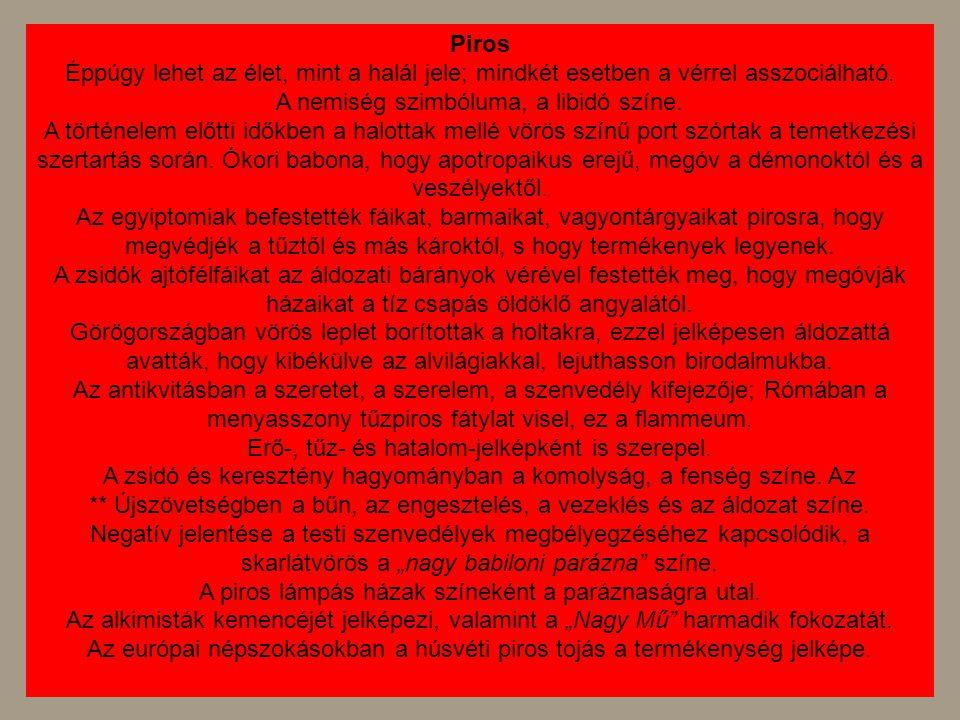 Piros Éppúgy lehet az élet, mint a halál jele; mindkét esetben a vérrel asszociálható. A nemiség szimbóluma, a libidó színe. A történelem előtti időkb