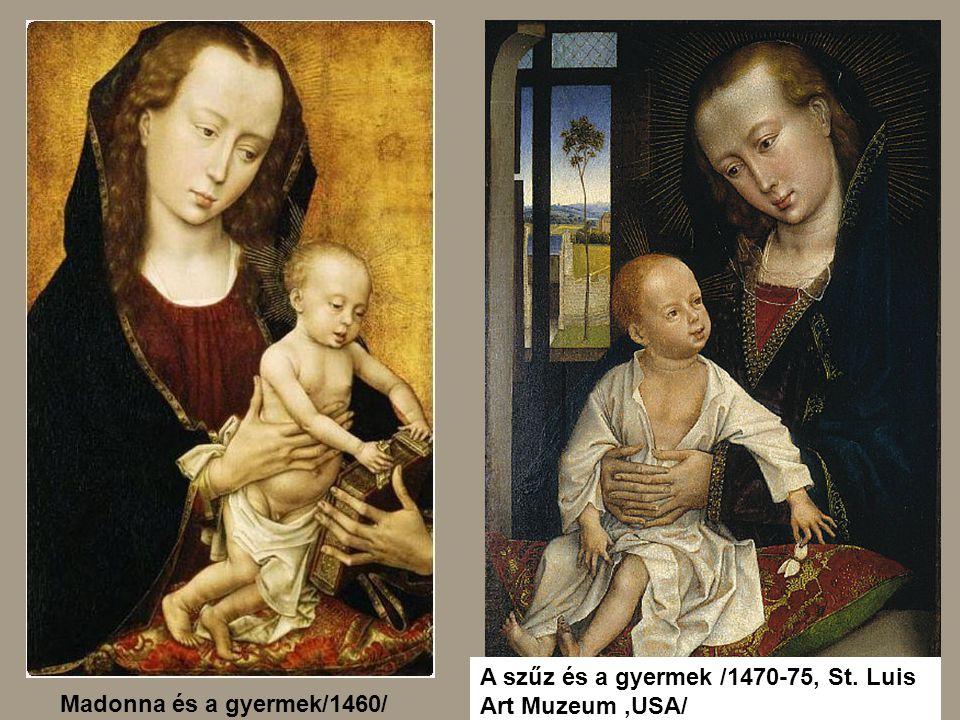 A szűz és a gyermek /1470-75, St. Luis Art Muzeum,USA/ Madonna és a gyermek/1460/