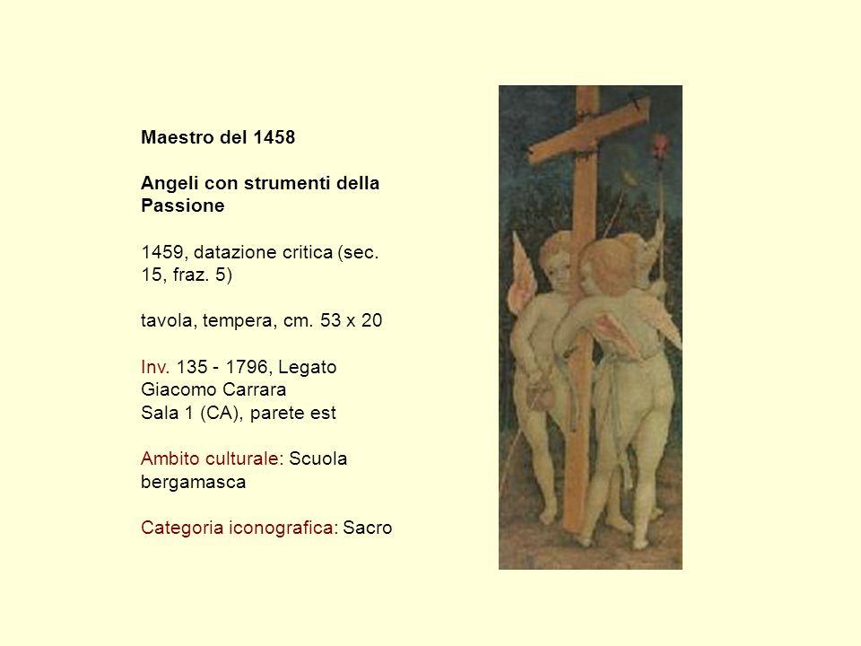 Maestro del 1458 Angeli con strumenti della Passione 1459, datazione critica (sec.
