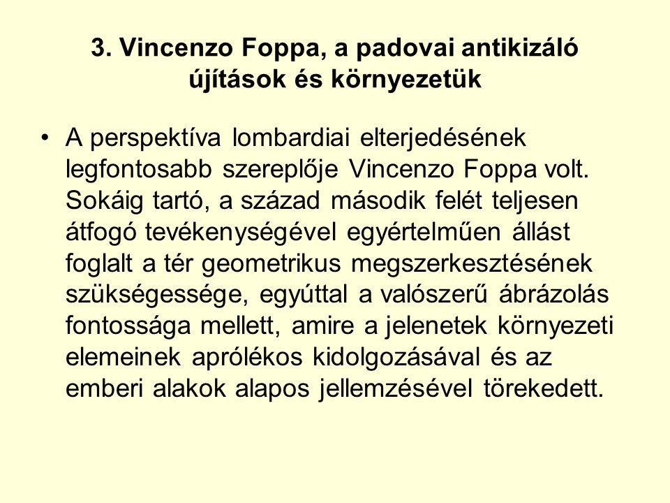 3. Vincenzo Foppa, a padovai antikizáló újítások és környezetük A perspektíva lombardiai elterjedésének legfontosabb szereplője Vincenzo Foppa volt. S
