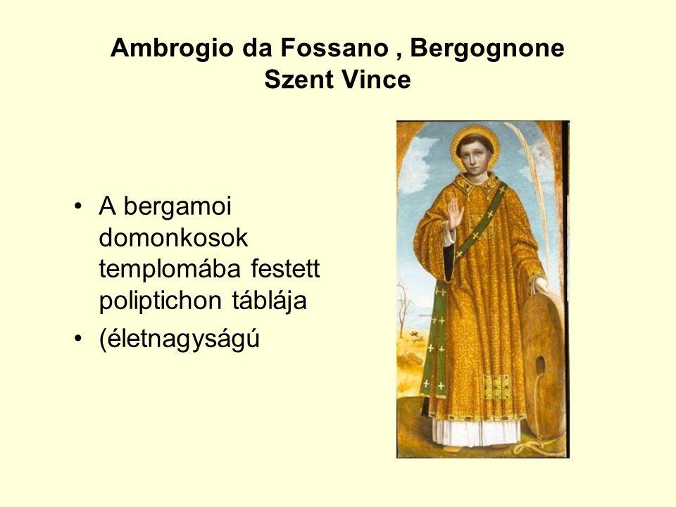 Ambrogio da Fossano, Bergognone Szent Vince A bergamoi domonkosok templomába festett poliptichon táblája (életnagyságú
