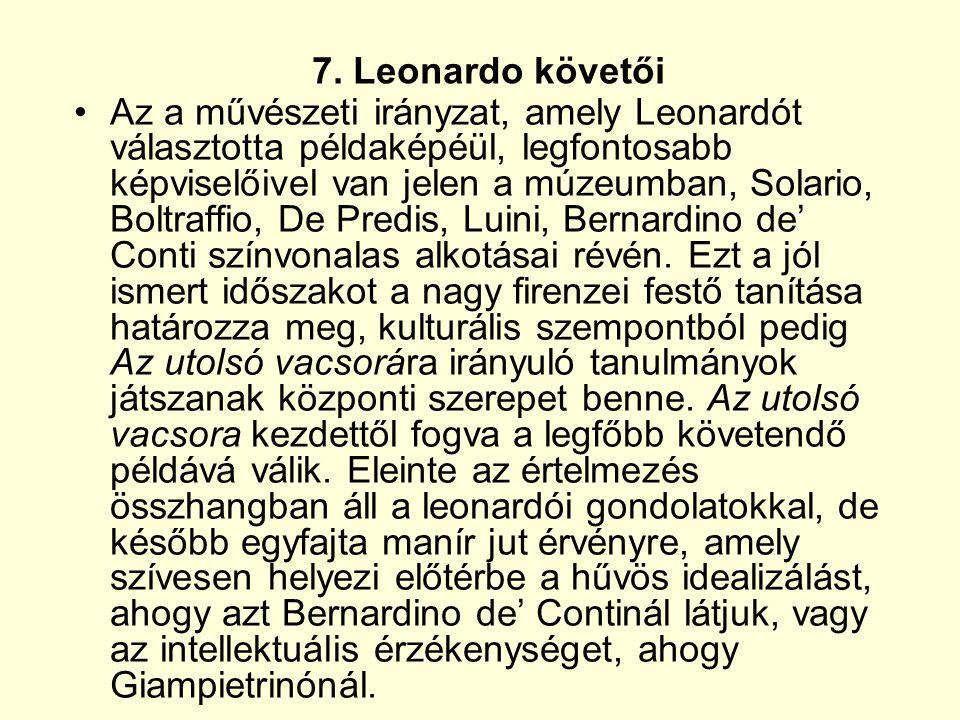 7. Leonardo követői Az a művészeti irányzat, amely Leonardót választotta példaképéül, legfontosabb képviselőivel van jelen a múzeumban, Solario, Boltr