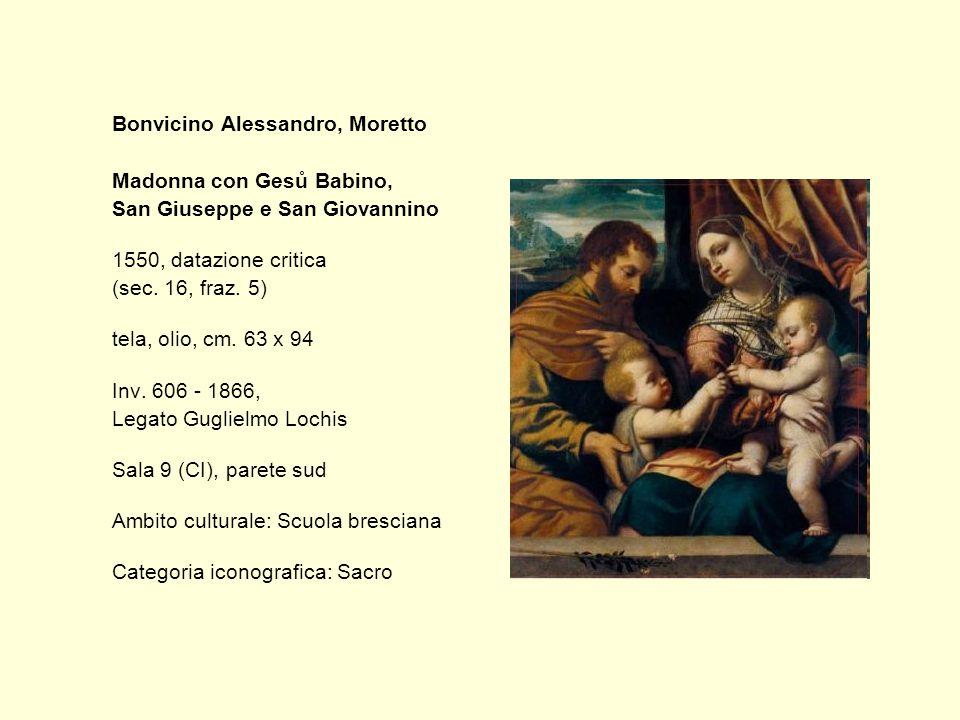 Bonvicino Alessandro, Moretto Madonna con Gesů Babino, San Giuseppe e San Giovannino 1550, datazione critica (sec.