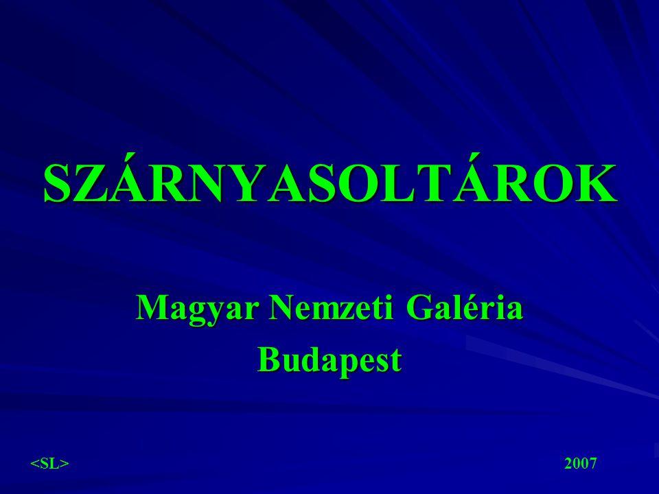 SZÁRNYASOLTÁROK Magyar Nemzeti Galéria Budapest 2007