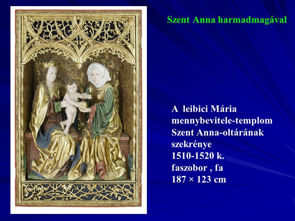 Szent Anna harmadmagával A leibici Mária mennybevitele-templom Szent Anna-oltárának szekrénye 1510-1520 k. faszobor, fa 187 × 123 cm
