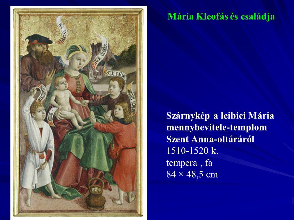 Mária Kleofás és családja Szárnykép a leibici Mária mennybevitele-templom Szent Anna-oltáráról 1510-1520 k. tempera, fa 84 × 48,5 cm