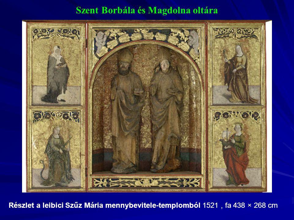 Szent Borbála és Magdolna oltára Részlet a leibici Szűz Mária mennybevitele-templomból 1521, fa 438 × 268 cm