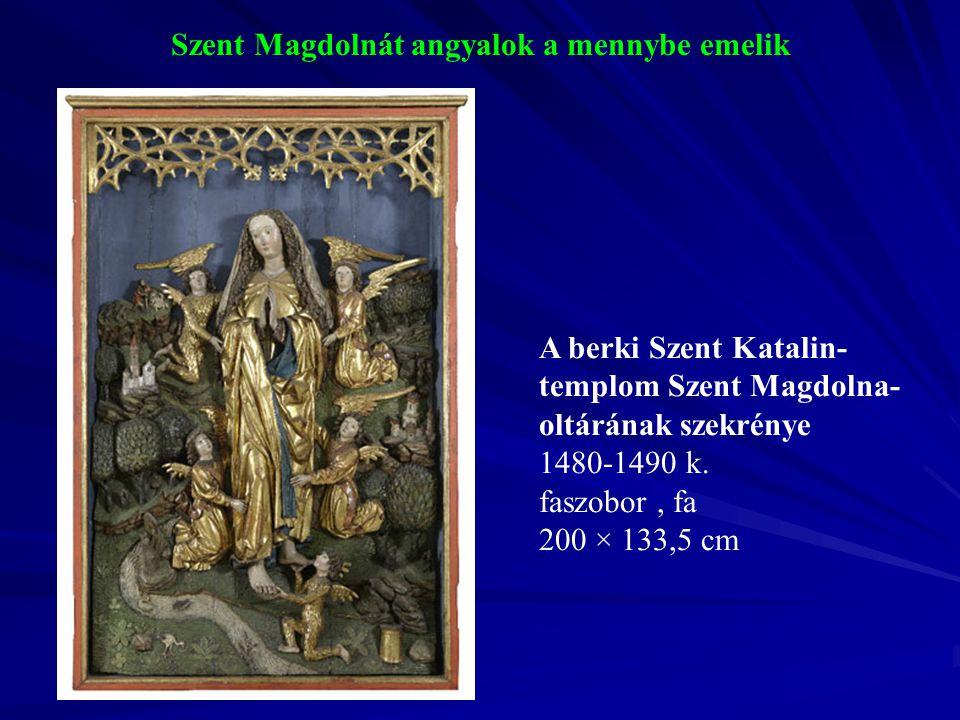 Szent Magdolnát angyalok a mennybe emelik A berki Szent Katalin- templom Szent Magdolna- oltárának szekrénye 1480-1490 k. faszobor, fa 200 × 133,5 cm