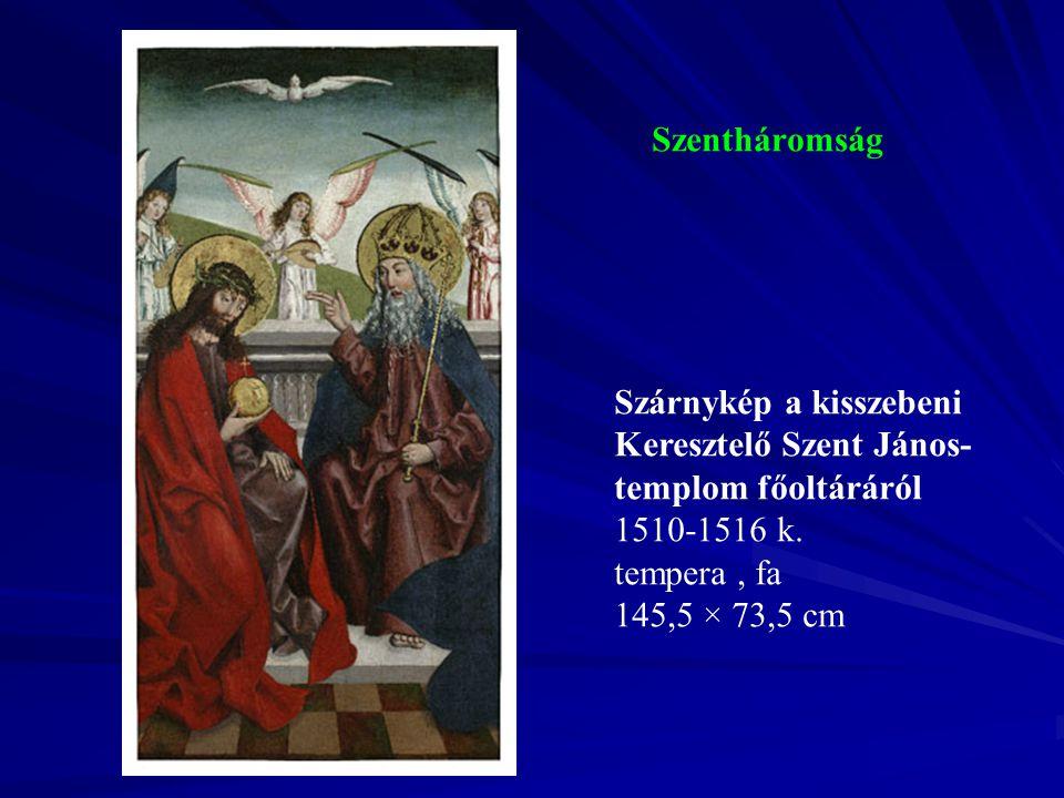 Szentháromság Szárnykép a kisszebeni Keresztelő Szent János- templom főoltáráról 1510-1516 k. tempera, fa 145,5 × 73,5 cm