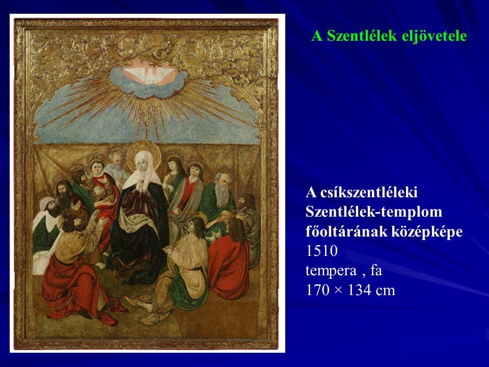 A Szentlélek eljövetele A csíkszentléleki Szentlélek-templom főoltárának középképe 1510 tempera, fa 170 × 134 cm