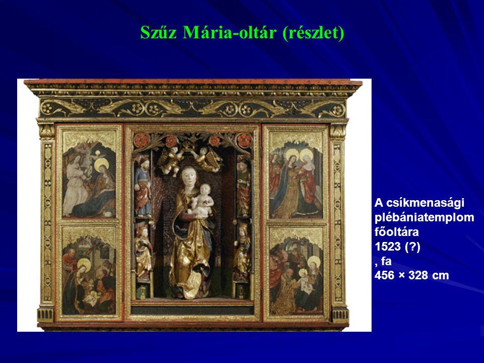 Szűz Mária-oltár (részlet) A csíkmenasági plébániatemplom főoltára 1523 (?), fa 456 × 328 cm