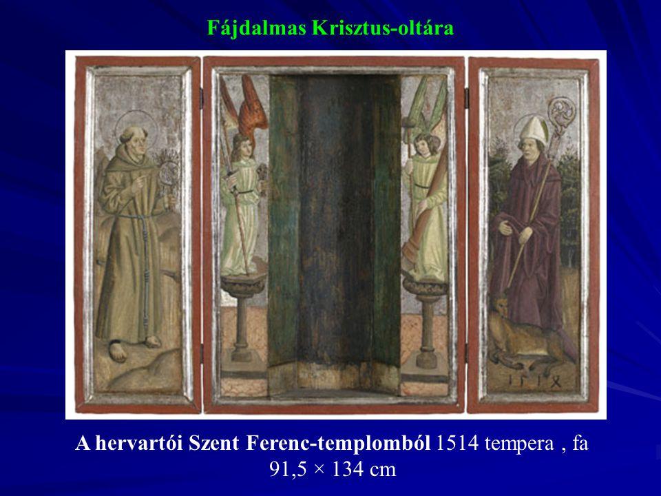 Fájdalmas Krisztus-oltára A hervartói Szent Ferenc-templomból 1514 tempera, fa 91,5 × 134 cm