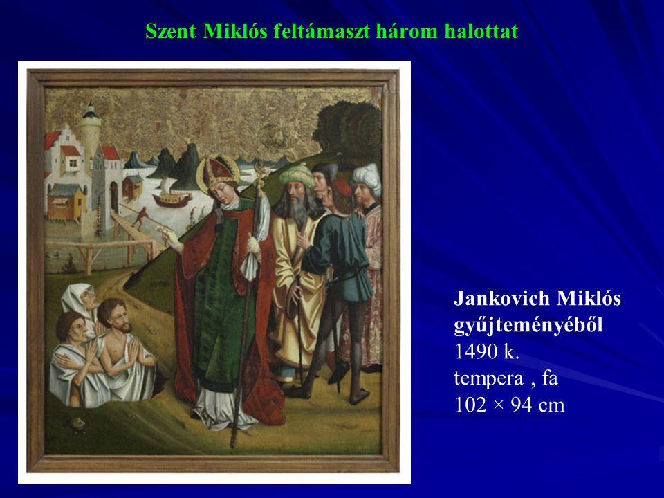 Szent Miklós feltámaszt három halottat Jankovich Miklós gyűjteményéből 1490 k. tempera, fa 102 × 94 cm
