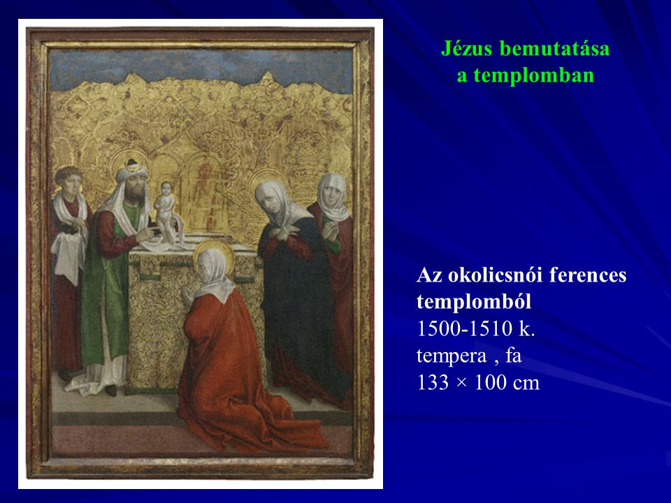 Jézus bemutatása a templomban Az okolicsnói ferences templomból 1500-1510 k. tempera, fa 133 × 100 cm