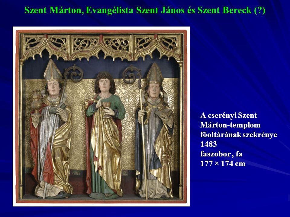 Szent Márton, Evangélista Szent János és Szent Bereck (?) A cserényi Szent Márton-templom főoltárának szekrénye 1483 faszobor, fa 177 × 174 cm