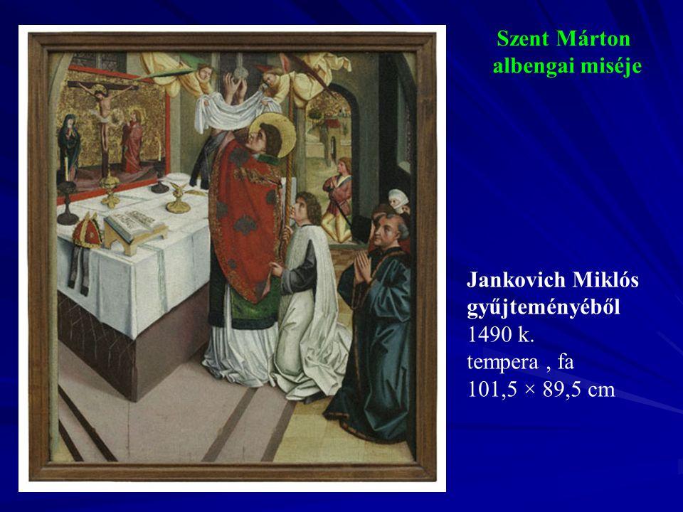 Szent Márton albengai miséje Jankovich Miklós gyűjteményéből 1490 k. tempera, fa 101,5 × 89,5 cm