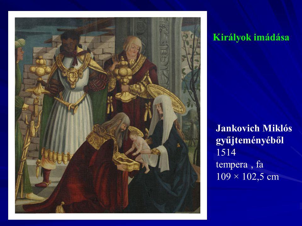 Királyok imádása Jankovich Miklós gyűjteményéből 1514 tempera, fa 109 × 102,5 cm