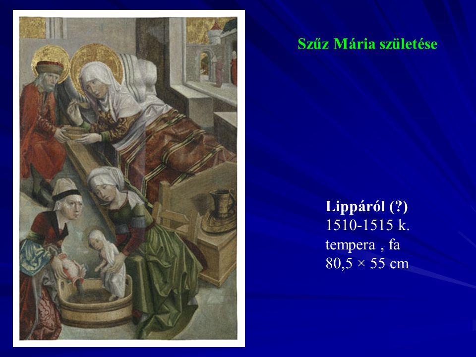 Szűz Mária születése Lippáról (?) 1510-1515 k. tempera, fa 80,5 × 55 cm