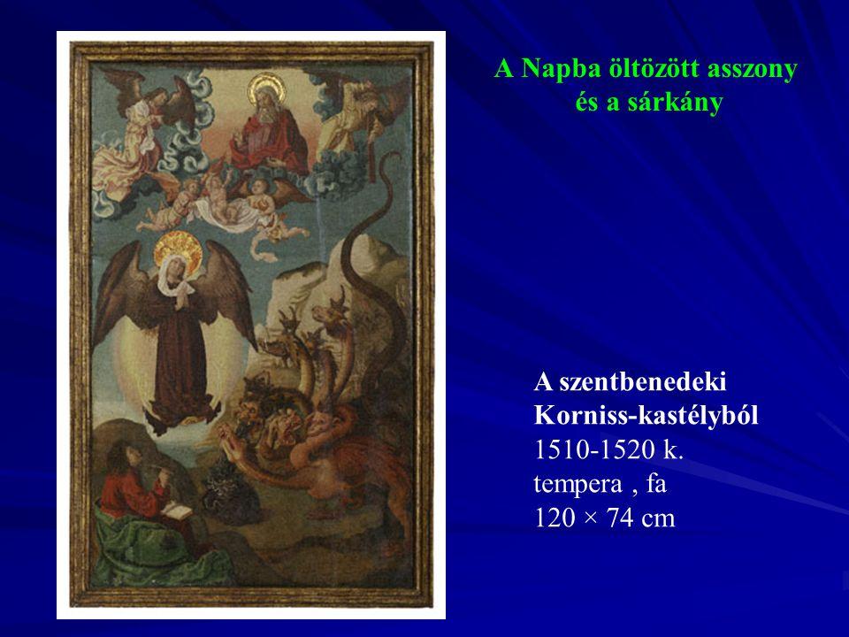 A Napba öltözött asszony és a sárkány A szentbenedeki Korniss-kastélyból 1510-1520 k. tempera, fa 120 × 74 cm