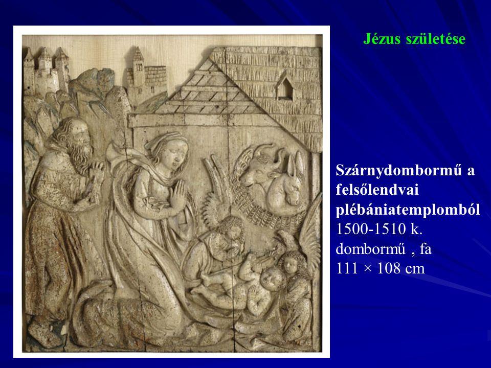 Jézus születése Szárnydombormű a felsőlendvai plébániatemplomból 1500-1510 k. dombormű, fa 111 × 108 cm