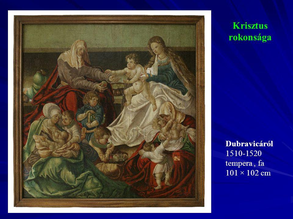 Krisztus rokonsága Dubravicáról 1510-1520 tempera, fa 101 × 102 cm