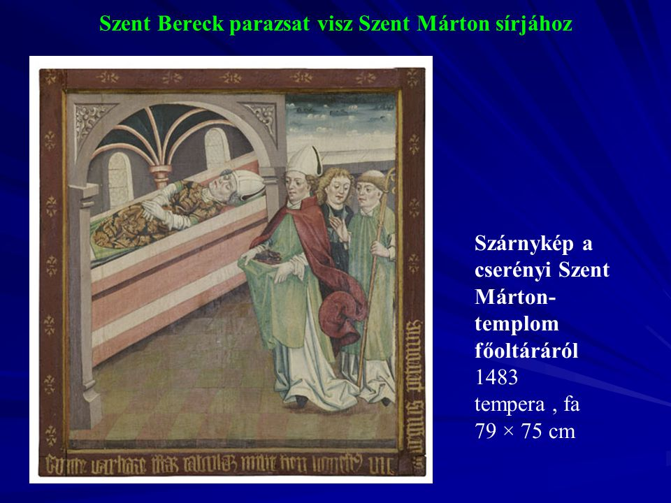 Szent Bereck parazsat visz Szent Márton sírjához Szárnykép a cserényi Szent Márton- templom főoltáráról 1483 tempera, fa 79 × 75 cm