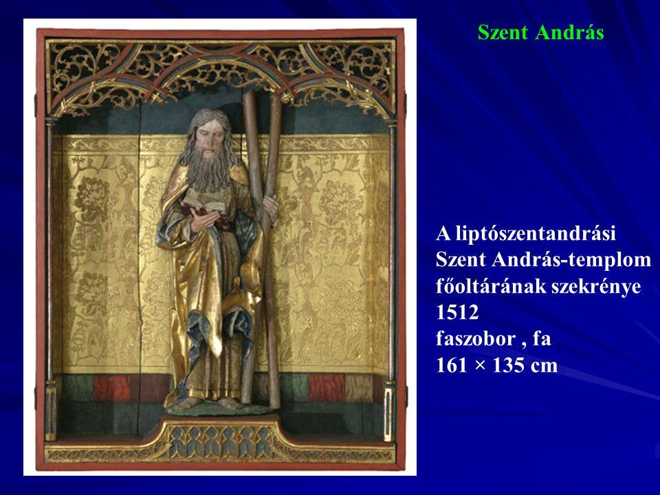 Szent András A liptószentandrási Szent András-templom főoltárának szekrénye 1512 faszobor, fa 161 × 135 cm