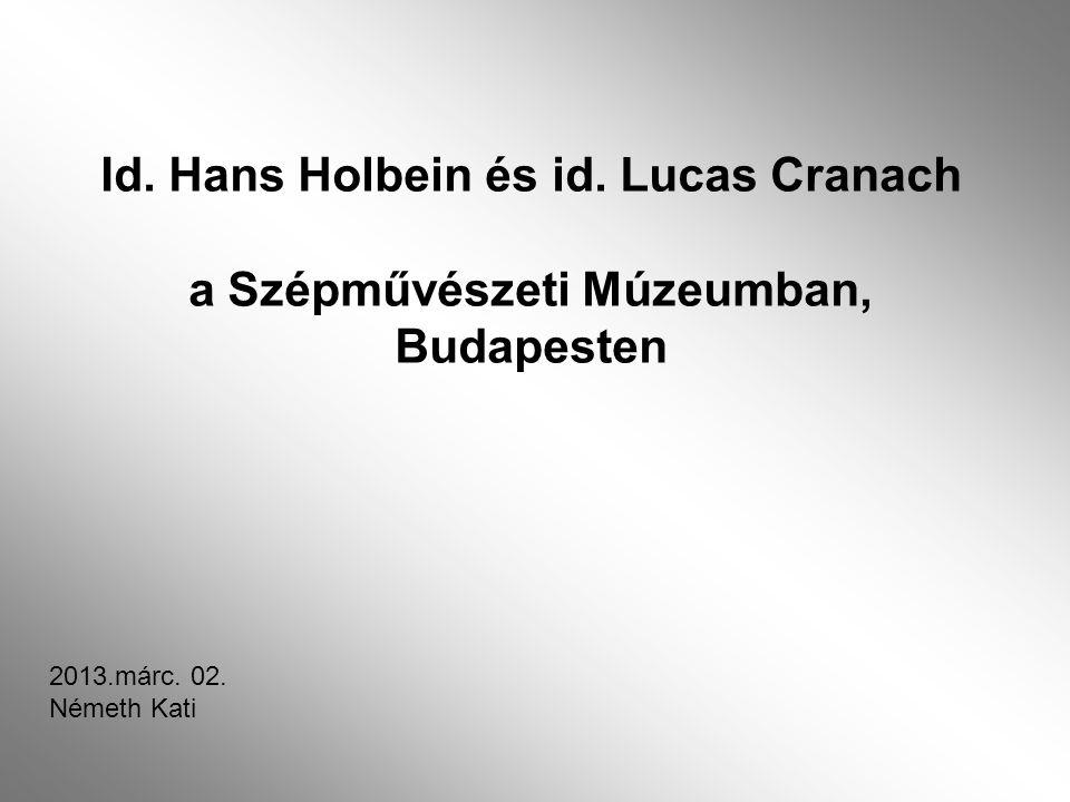 Id.Hans Holbein és id. Lucas Cranach a Szépművészeti Múzeumban, Budapesten 2013.márc.