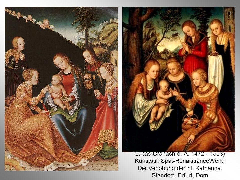 Lucas Cranach d.Ä. 1472 - 1553) Kunststil: Spät-RenaissanceWerk: Die Verlobung der hl.