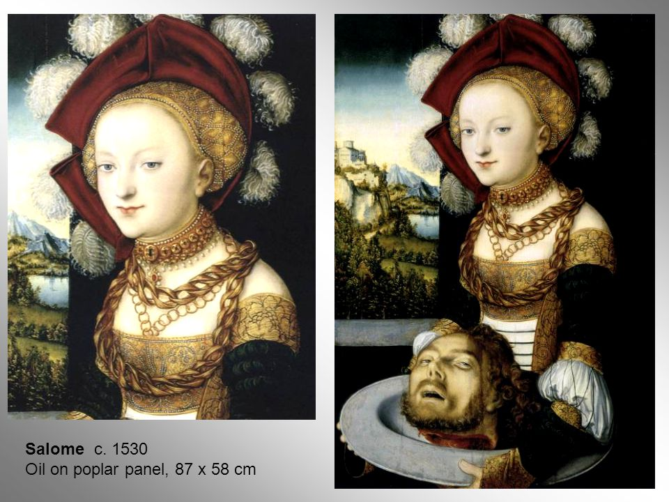 Salome c. 1530 Oil on poplar panel, 87 x 58 cm