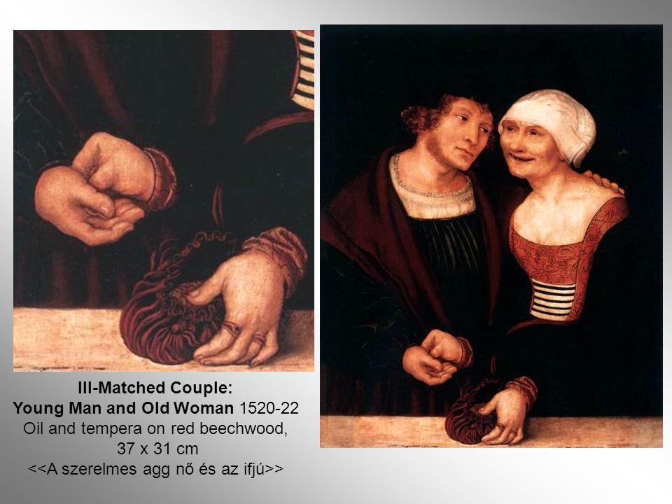 Ill-Matched Couple: Young Man and Old Woman 1520-22 Oil and tempera on red beechwood, 37 x 31 cm >