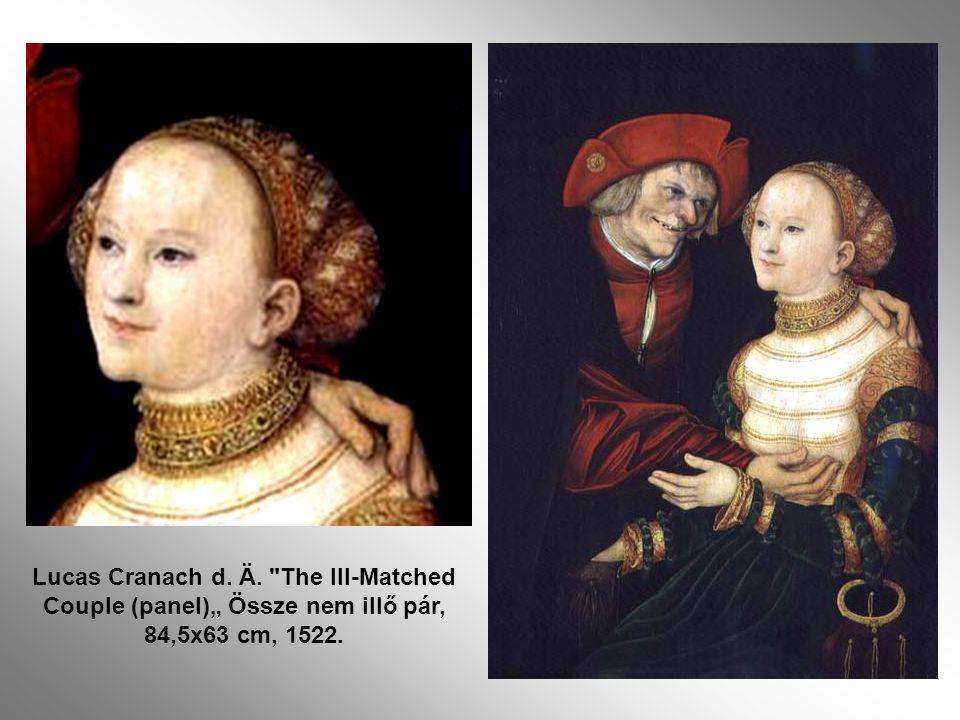 "Lucas Cranach d. Ä. The Ill-Matched Couple (panel)"" Össze nem illő pár, 84,5x63 cm, 1522."