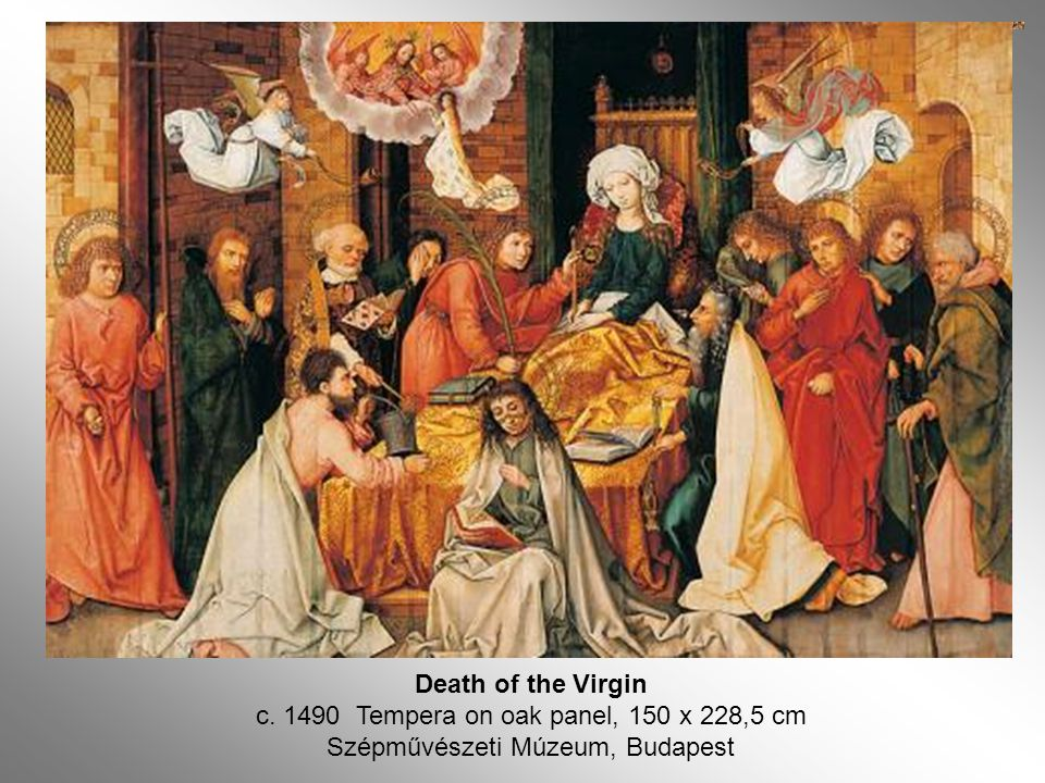 Death of the Virgin c. 1490 Tempera on oak panel, 150 x 228,5 cm Szépművészeti Múzeum, Budapest