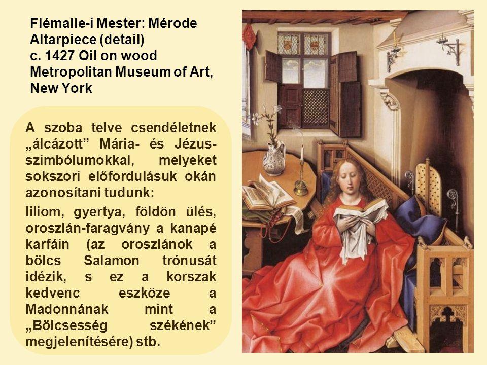 """Flémalle-i Mester: Mérode Altarpiece (detail) c. 1427 Oil on wood Metropolitan Museum of Art, New York A szoba telve csendéletnek """"álcázott"""" Mária- és"""