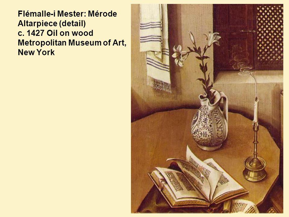 Flémalle-i Mester: Mérode Altarpiece (detail) c. 1427 Oil on wood Metropolitan Museum of Art, New York