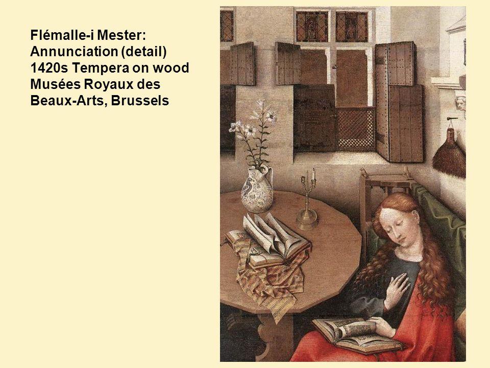 Flémalle-i Mester: Annunciation (detail) 1420s Tempera on wood Musées Royaux des Beaux-Arts, Brussels
