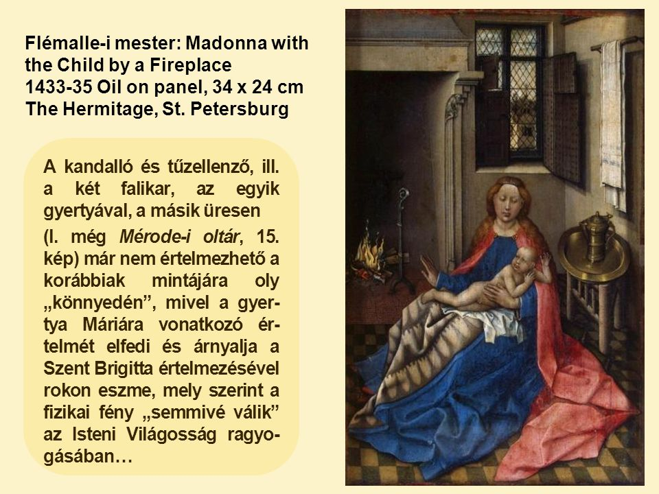 Flémalle-i mester: Madonna with the Child by a Fireplace 1433-35 Oil on panel, 34 x 24 cm The Hermitage, St.