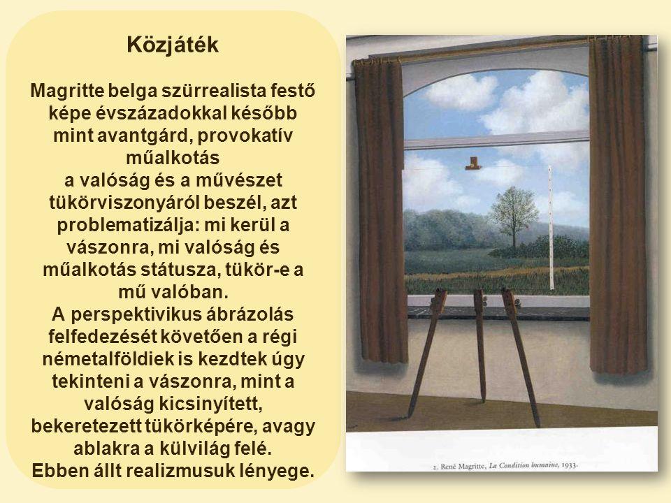 Közjáték Magritte belga szürrealista festő képe évszázadokkal később mint avantgárd, provokatív műalkotás a valóság és a művészet tükörviszonyáról bes
