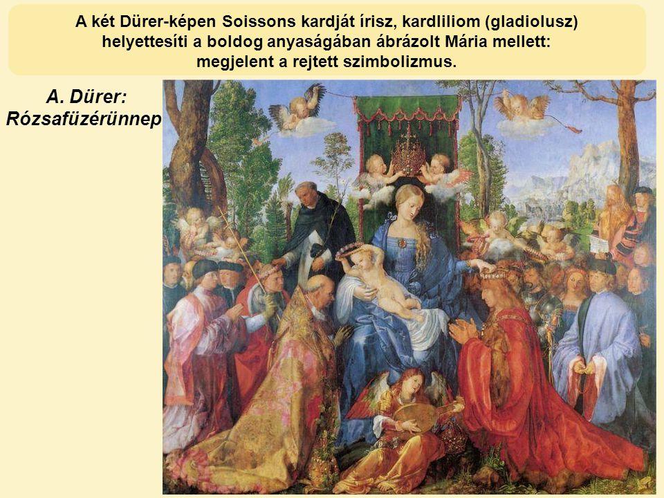A. Dürer: Rózsafüzérünnep A két Dürer-képen Soissons kardját írisz, kardliliom (gladiolusz) helyettesíti a boldog anyaságában ábrázolt Mária mellett: