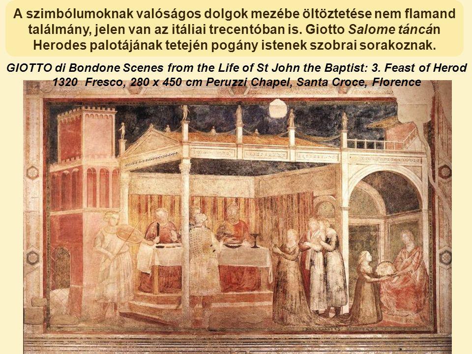 A szimbólumoknak valóságos dolgok mezébe öltöztetése nem flamand találmány, jelen van az itáliai trecentóban is. Giotto Salome táncán Herodes palotájá