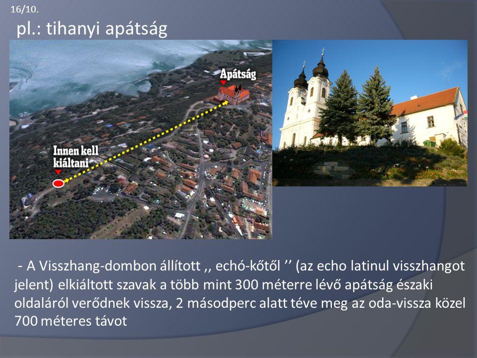 16/10. pl.: tihanyi apátság - A Visszhang-dombon állított,, echó-kőtől '' (az echo latinul visszhangot jelent) elkiáltott szavak a több mint 300 méter