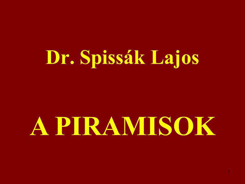 1 Dr. Spissák Lajos A PIRAMISOK