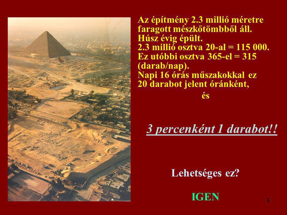 5 Az építmény 2.3 millió méretre faragott mészkőtömbből áll. Húsz évig épült. 2.3 millió osztva 20-al = 115 000. Ez utóbbi osztva 365-el = 315 (darab/