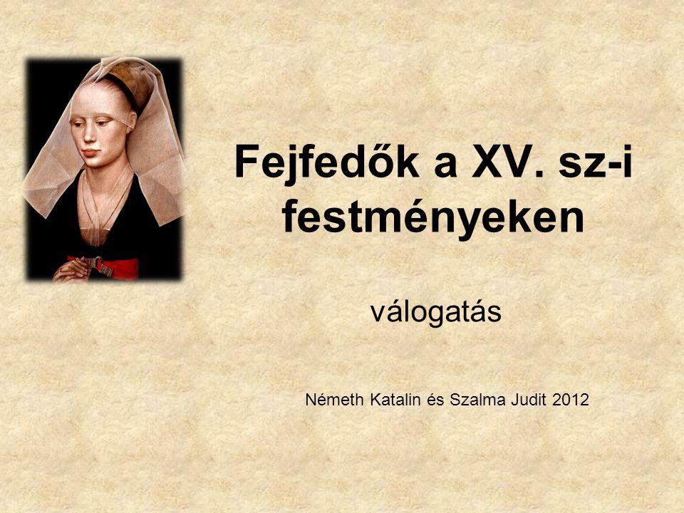 Fejfedők a XV. sz-i festményeken válogatás Németh Katalin és Szalma Judit 2012