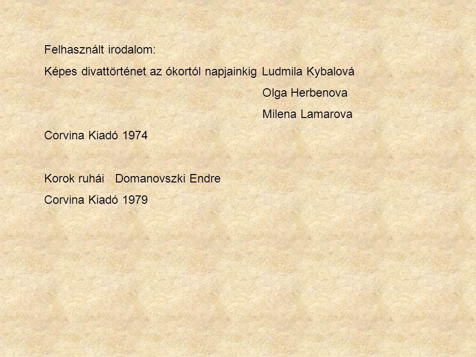 Felhasznált irodalom: Képes divattörténet az ókortól napjainkig Ludmila Kybalová Olga Herbenova Milena Lamarova Corvina Kiadó 1974 Korok ruhái Domanov