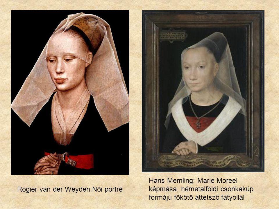 Hans Memling: Marie Moreel képmása, németalföldi csonkakúp formájú főkötő áttetsző fátyollal Rogier van der Weyden:Női portré