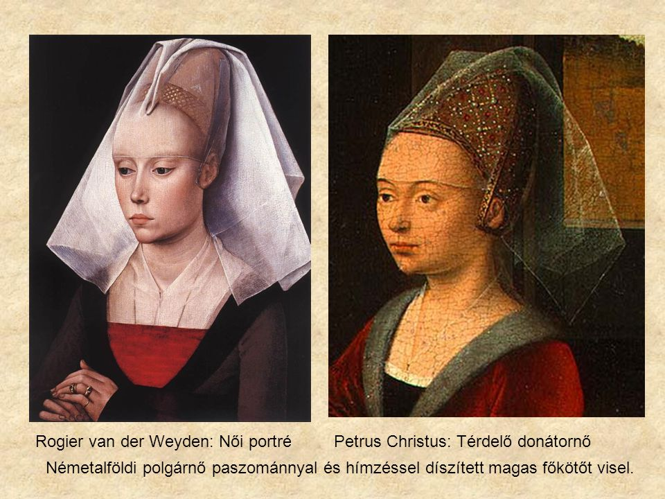 Petrus Christus: Térdelő donátornő Németalföldi polgárnő paszománnyal és hímzéssel díszített magas főkötőt visel.