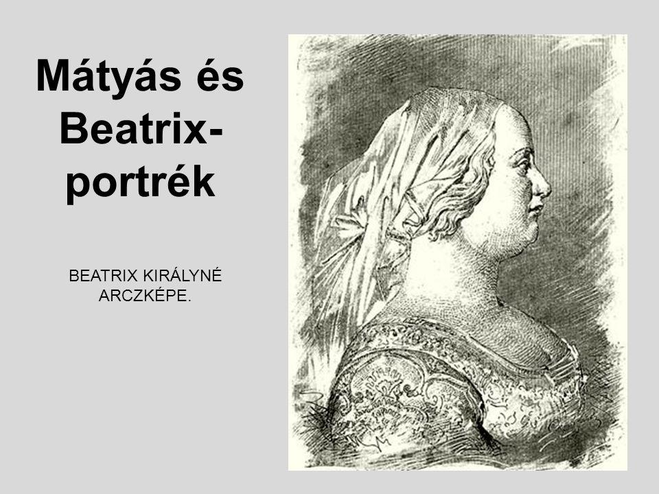 Mátyás és Beatrix- portrék BEATRIX KIRÁLYNÉ ARCZKÉPE.