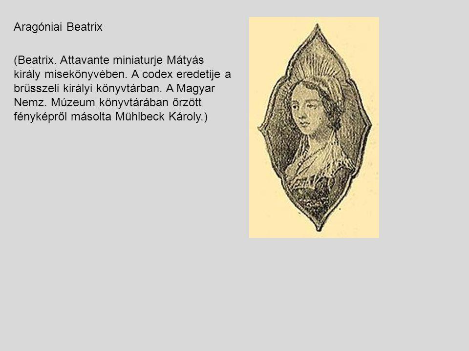 Aragóniai Beatrix (Beatrix. Attavante miniaturje Mátyás király misekönyvében. A codex eredetije a brüsszeli királyi könyvtárban. A Magyar Nemz. Múzeum