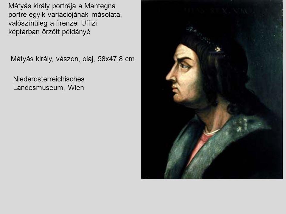 Mátyás király portréja a Mantegna portré egyik variációjának másolata, valószínűleg a firenzei Uffizi képtárban őrzött példányé Mátyás király, vászon,